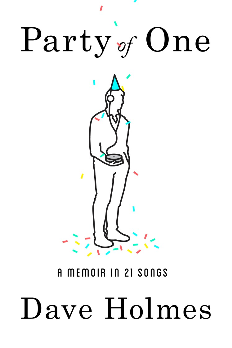 Party of One A Memoir in 21 Songs Dave Holmes